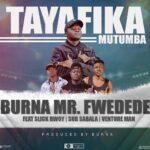 Burna ft. Sub Sabala x Slick Bowy x Venture Man – Tayafika Mutumba