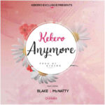 Kekero ft. Blake & Ms Natty – Anymore