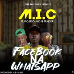 M.I.C ft. Picasso & JB Trigger – Facebook Na WhatsApp