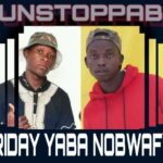 The Unstoppablez – Friday Yaba Nobwafya