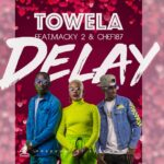 Towela ft. Macky 2 & Chef 187 – Delay
