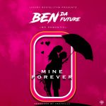 Ben Da'Future – Mine For Ever