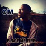 CM – Place Me Fire