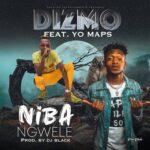DizMo ft. Yo Maps – Nibangwele