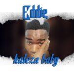Eddie – Kaleza Baby