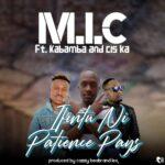 M.I.C ft. Kabamba & Cis-ka – Ifintu Ni Patience Pays