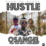 Osangel ft. Kay Roxy & Missionary – Hustle