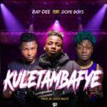 Ray Dee ft. Dope Boys – Kuletambafye Nokusekako