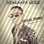 Treviah Tranns – Uzakamba Weiwe (Prod. DJ Deoh)