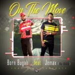 Born Buga ft. Jemax – On The Move