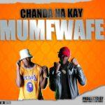 Chanda Na Kay – Mumfwafe