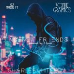 Charles Whiteson – No New Friends (Prod. By T Rash)