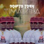 Drifta Trek – Timaiziba (Prod. By Reverb)