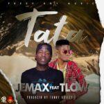 Jemax ft. T-Low – Tata