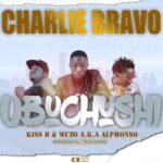 Charlie Bravo ft. Kiss B & Muzo Aka Alphonso – Ubu Chushi