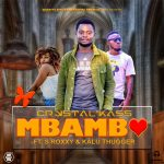 Crystal Kass ft. S Roxxy & Kalu Thugg – Mbambo