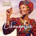 Esther Chungu ft. 412 – Cikangabwe