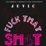 Juvic – Fuck That Shit (Prod. By Phili Kay)