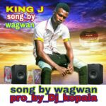 King J – Wagwan (Prod. By Dj Kopala)