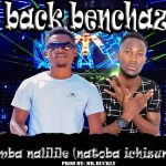 Back Benchaz – Bemba Nalilile (Prod. By Mr Buckly)