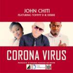 John Chiti ft. Tommy D & Debbie – Corona Virus