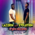 Lazzdon ft. Evolution – If You Believe