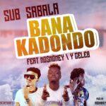 Sub Sabala ft. Y Celeb & Mo$Money – Bana Kadondo