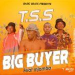 T.S.S ft. Mjomba – Big Buyer (Prod. By DJ Genius)