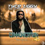 Tyce Ziggy ft. Lil Freaky – Communication