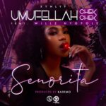 Umufellah Chekchek ft. Willz Mr Nyopole – Senorita