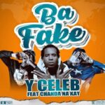 Y Celeb ft. Chanda Na Kay – Ba Fake