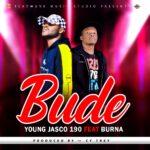 Young Jasco ft. Burna – Bude (Prod. By Cy Trey)