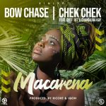 Bow Chase & Chekchek ft. Chef 187 & Chanda Na Kay – Macarena