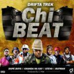 Drifta Trek ft. Dope Boys, Chanda Na Kay, Stevo & Rufman – Chi Beat