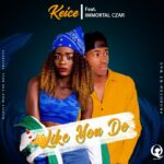 Keice ft. Immortal Czar – Like You Do