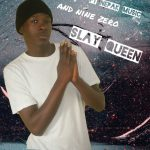 Lil-vibe ft. Nepak & Nine Zero – Slay Queen (Prod. By Shawz)
