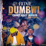 P Roxie ft. Chimzy Kelly & AlifatiQ – Dumbwi