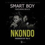 Smart Boy ft. Bouce – Nkondo (Prod. By Tau G)