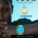 Theyoung Dido ft. Blizy – I Remember (Prod. By Trust Firebhoy)