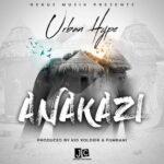 Urban Hype – Anakazi (Prod. By Fumbani & Kid Xoldier)
