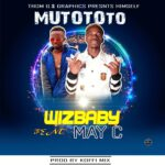 Wizbaby ft. May C – Mutototo (Prod. By Koffi Mix)