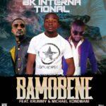 BK International ft. Krummy & Michael Kondwani – Bamobene