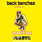 Back Benchaz ft. Gap Kid – Nigger Rue Tokota