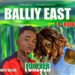 Balliy East ft. S Roxxy – Forever (Prod. By Mr Turner)