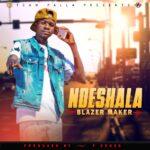Blazer Maker – Ndeshala (Prod. By  F Cross)