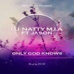 Dj Natty M.I.A ft. Jason – Only God Knows
