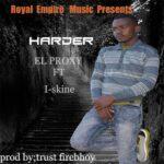 El Proxy ft. I-skine – Harder (Prod. By Trust Fireboy)