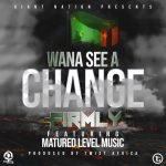Firmly ft. Matured Level Music – Wanna See A Change