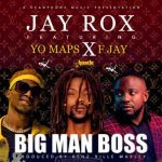 Jay Rox ft. Yo Maps & F Jay – Big Man Boss