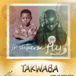 Jr Super & Fly Jay – Takwaba